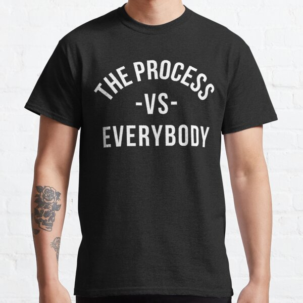The Process vs Everybody 1 Classic T-Shirt