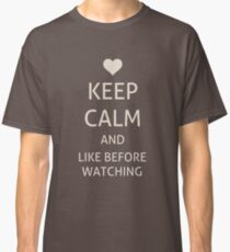 Keep Calm and like before watching Classic T-Shirt