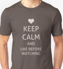Keep Calm and like before watching T-Shirt