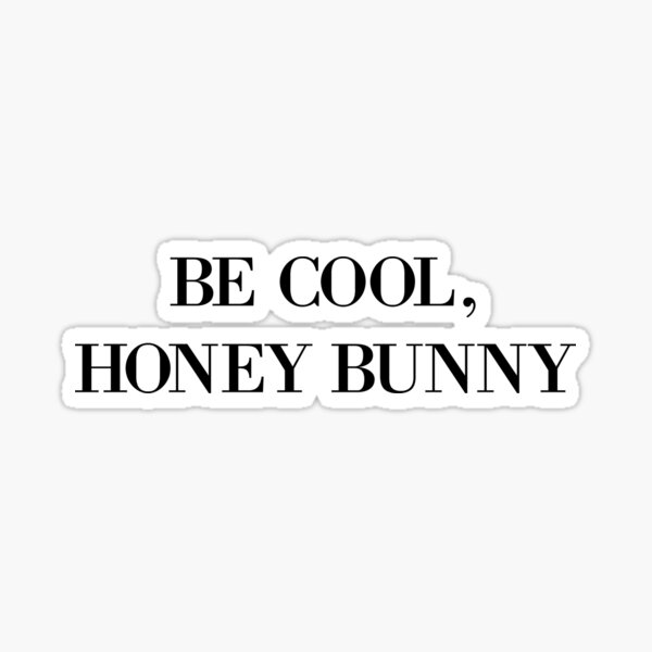 Be cool, Honey Bunny Sticker