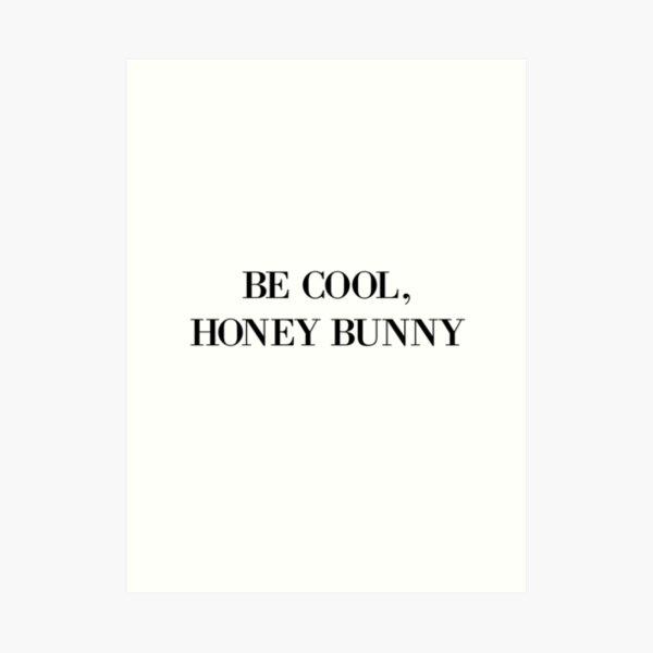Be cool, Honey Bunny Art Print