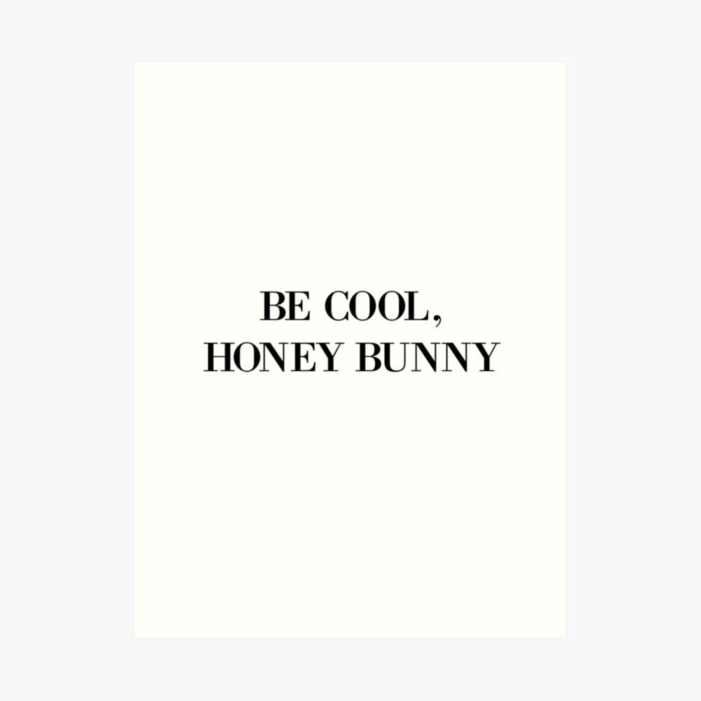 Be cool, Honey Bunny Art Print