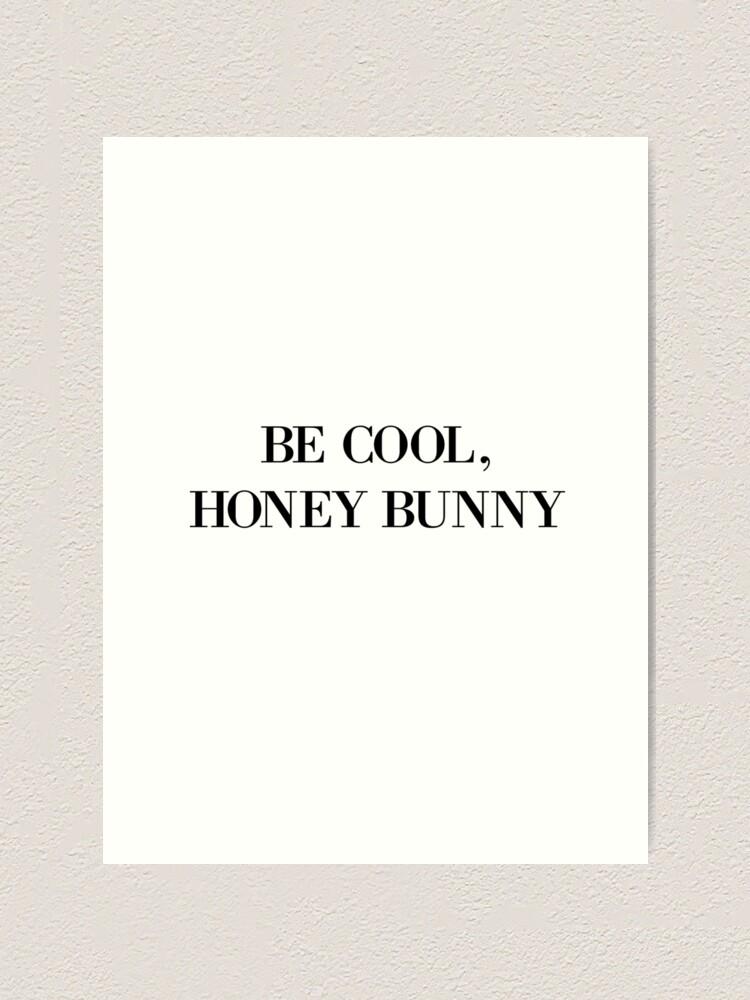 Alternate view of Be cool, Honey Bunny Art Print