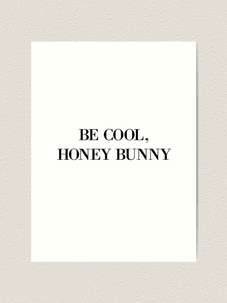 Alternate view of Be cool, Honey Bunny Art Print