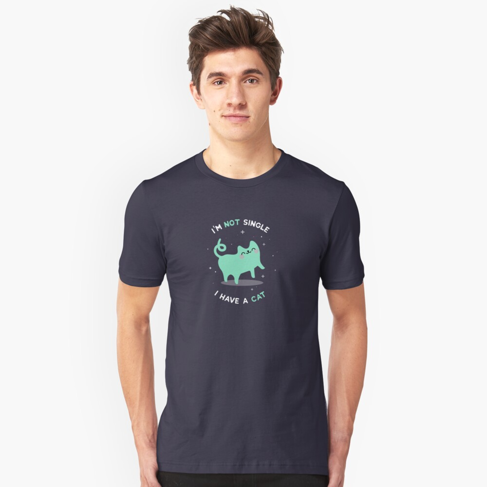 I'm not single. I have a cat - Cats Unisex T-Shirt Front
