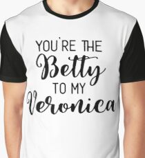 Riverdale - You're the Betty to my Veronica Graphic T-Shirt