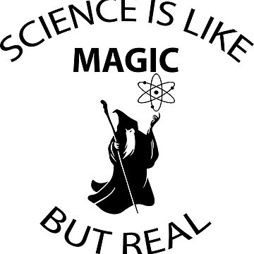 Science is like magic but real by handcraftline
