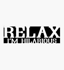 RELAX IM HILARIOUS Funny Geek Nerd Photographic Print