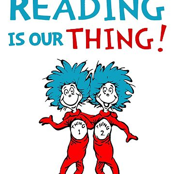 Dr Seuss Reading Is Our Thing by jamescubitt