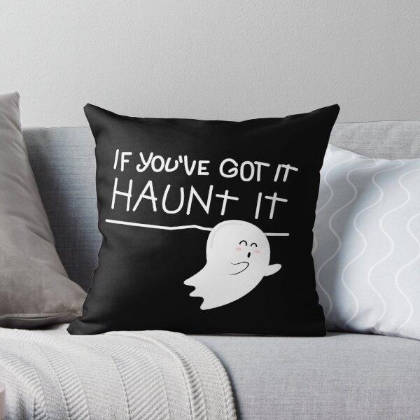 If you've got it, haunt it. Throw Pillow