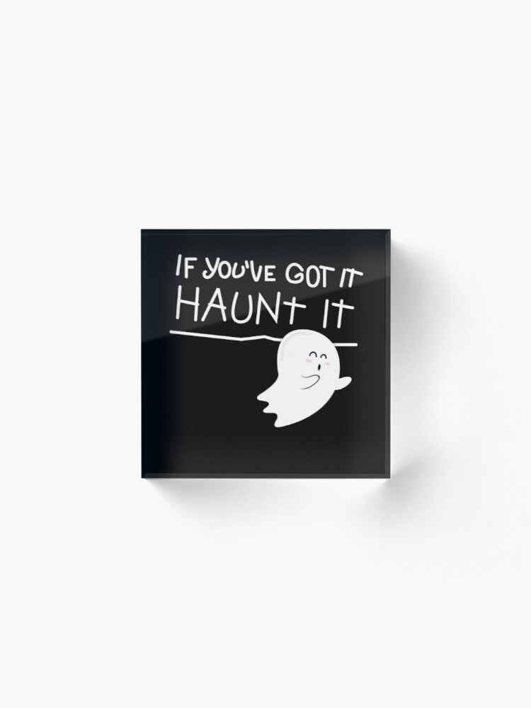 Alternate view of If you've got it, haunt it. Acrylic Block