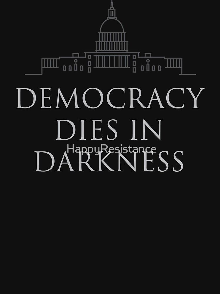 Democracy Dies in Darkness by HappyResistance
