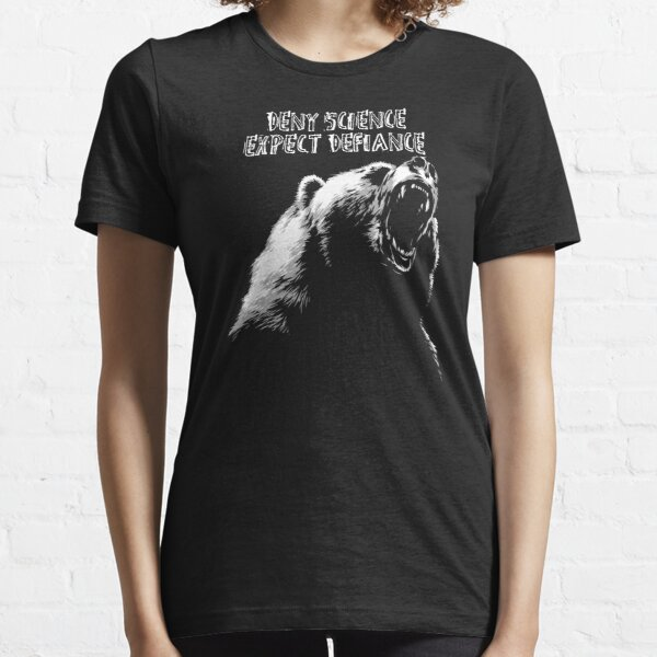 Deny Science, Expect Defiance Essential T-Shirt