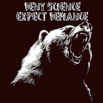 Deny Science, Expect Defiance by HappyResistance