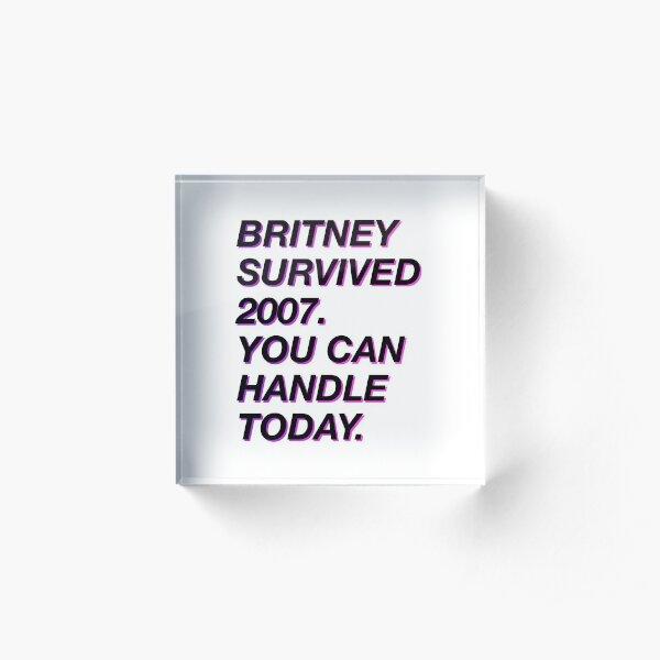 Britney survived 2007 Acrylic Block