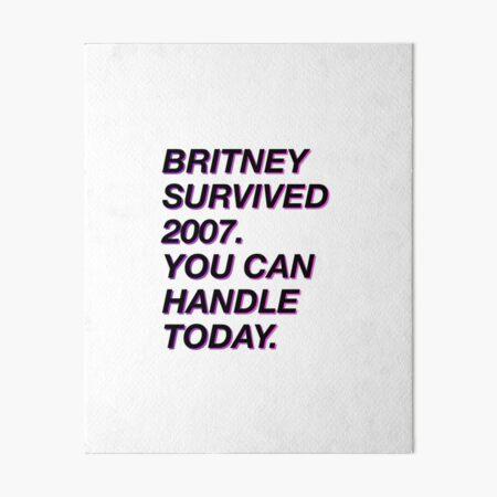 Britney survived 2007 Art Board Print