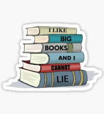 I LIKE BIG BOOKS AND I CANNOT LIE Sticker