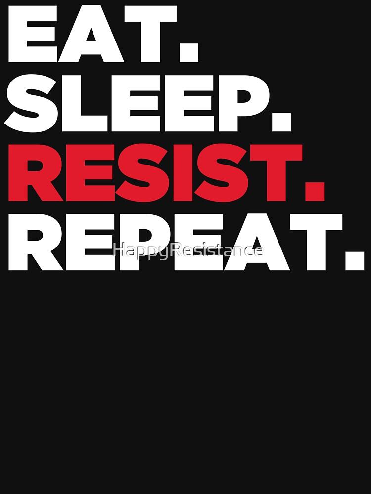 Eat. Sleep. Resist. Repeat. by HappyResistance
