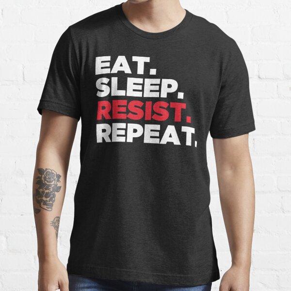 Eat. Sleep. Resist. Repeat. Essential T-Shirt