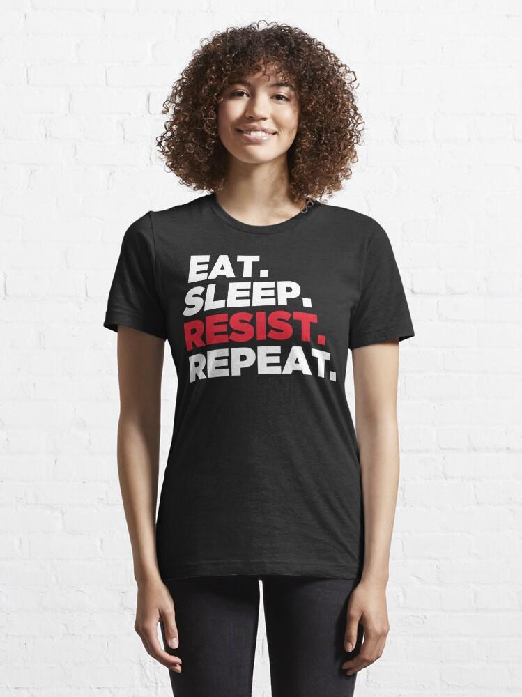 Alternate view of Eat. Sleep. Resist. Repeat. Essential T-Shirt