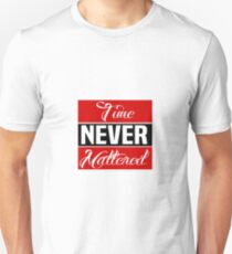 TIME NEVER MATTERED Unisex T-Shirt