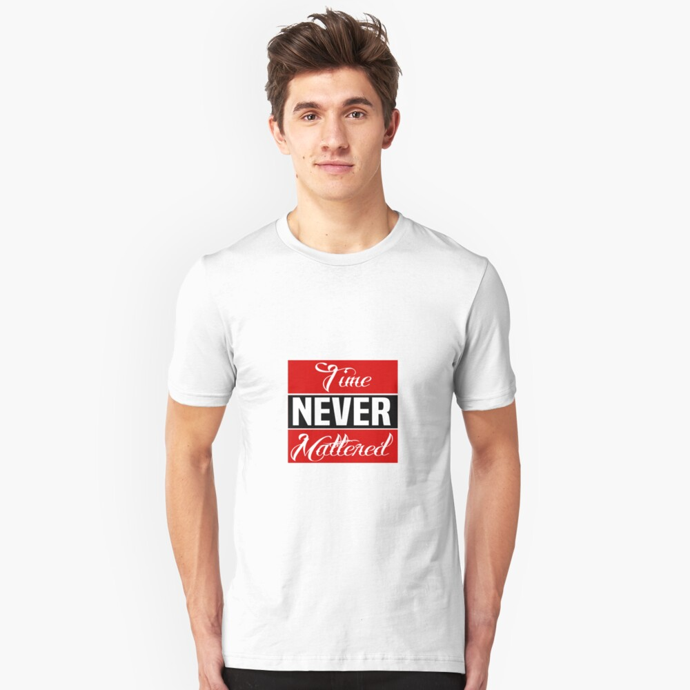 TIME NEVER MATTERED Unisex T-Shirt Front