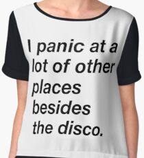 I panic at a lot of other places besides the disco Chiffon Top