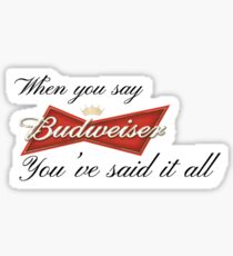 When you say Budweiser Sticker