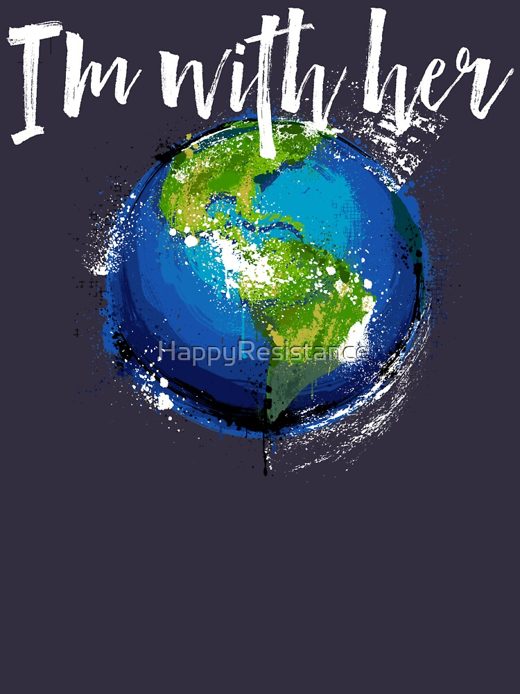 I'm With Earth by HappyResistance