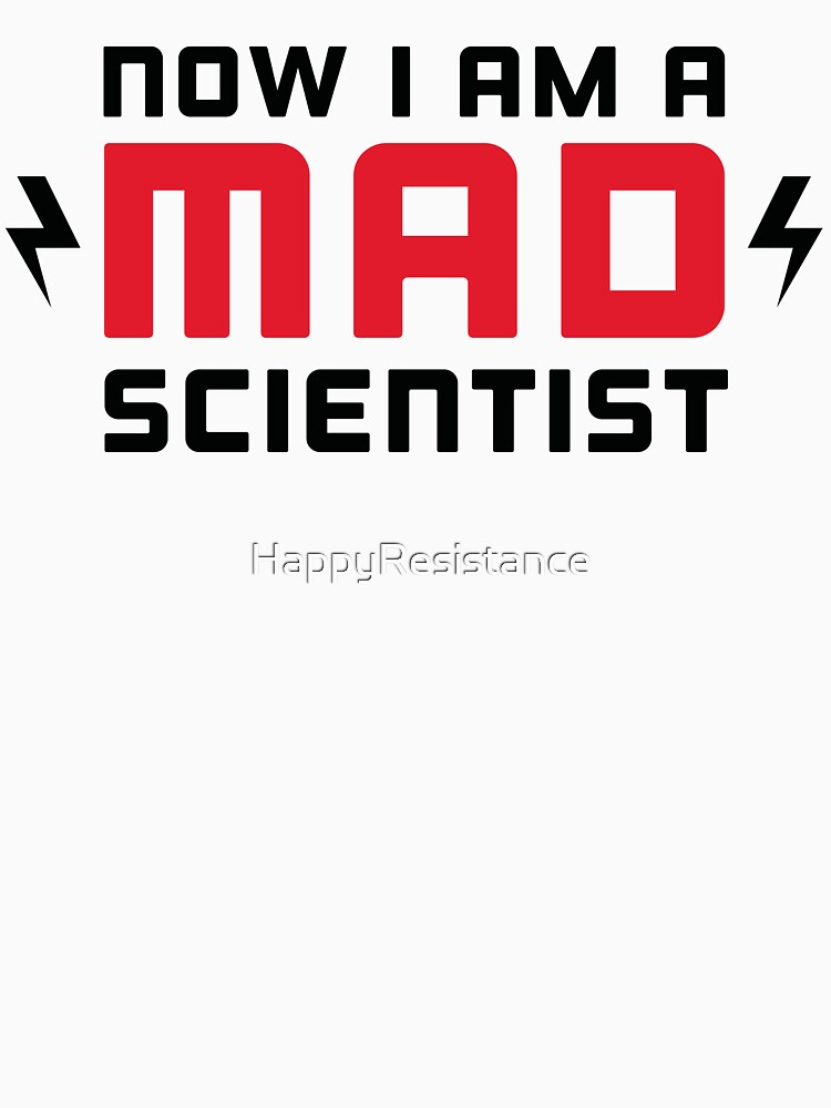 Now I am a MAD Scientist by HappyResistance