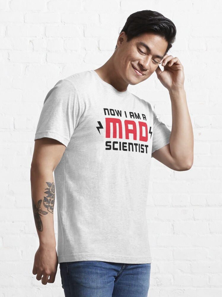 Alternate view of Now I am a MAD Scientist Essential T-Shirt