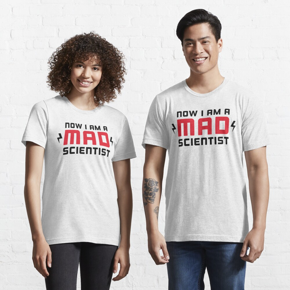 Now I am a MAD Scientist Essential T-Shirt