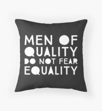 Men of Quality Do Not Fear Equality  Throw Pillow