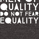 Men of Quality Do Not Fear Equality  by HappyResistance
