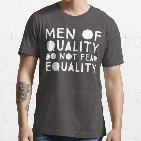 Men of Quality Do Not Fear Equality  Essential T-Shirt
