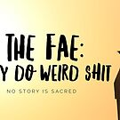 The Fae: They Do Weird Shit by NoStoryIsSacred