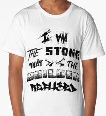 I Am the Stone that the Builder Refused Long T-Shirt