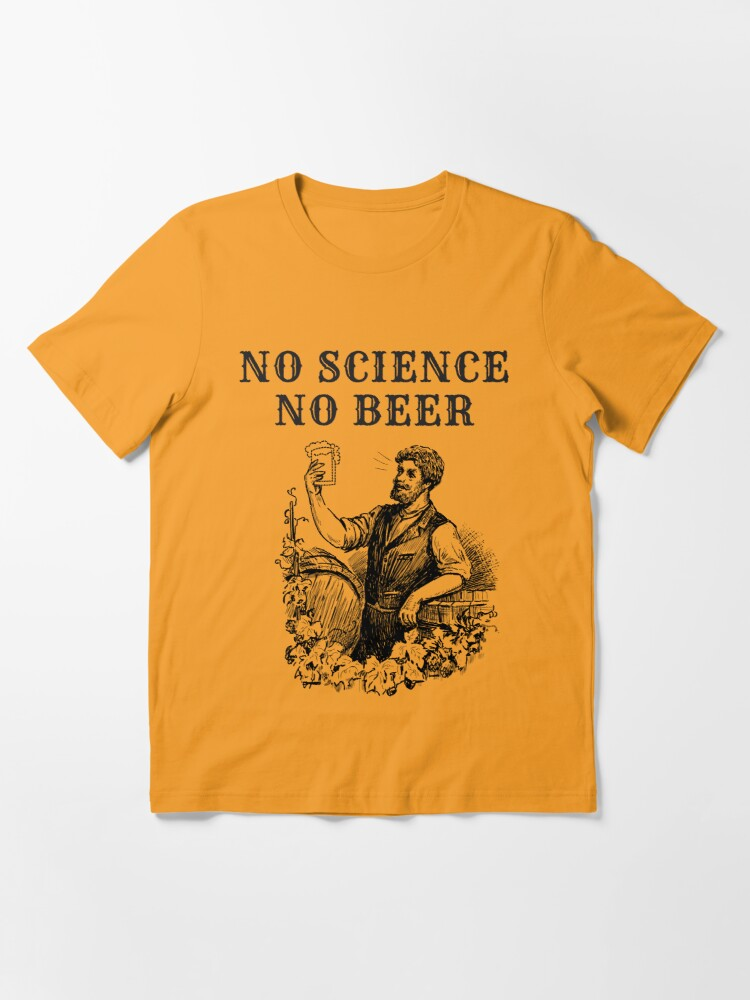 Alternate view of No Science No Beer  Essential T-Shirt