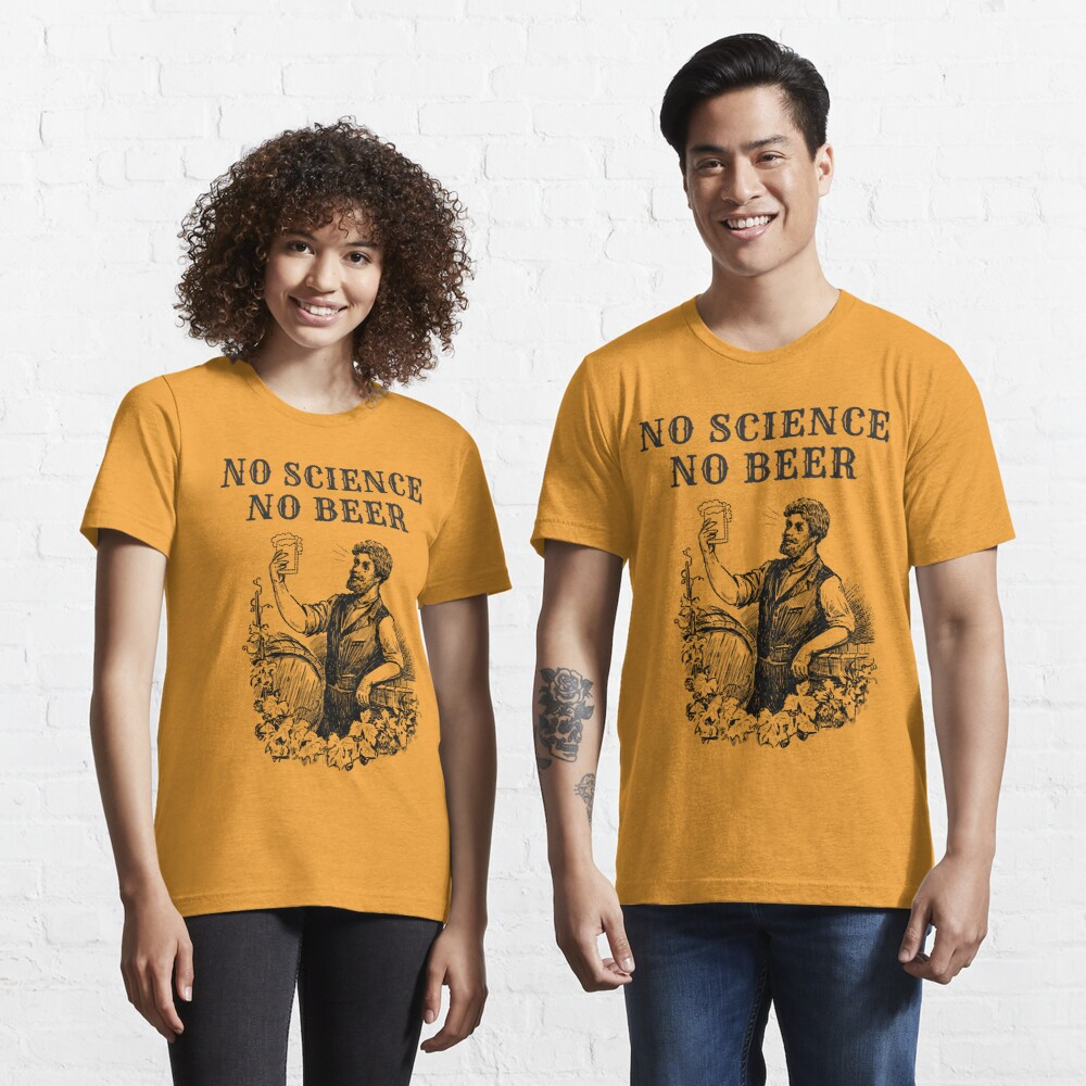 No Science No Beer  Essential T-Shirt