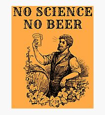 No Science No Beer  Photographic Print