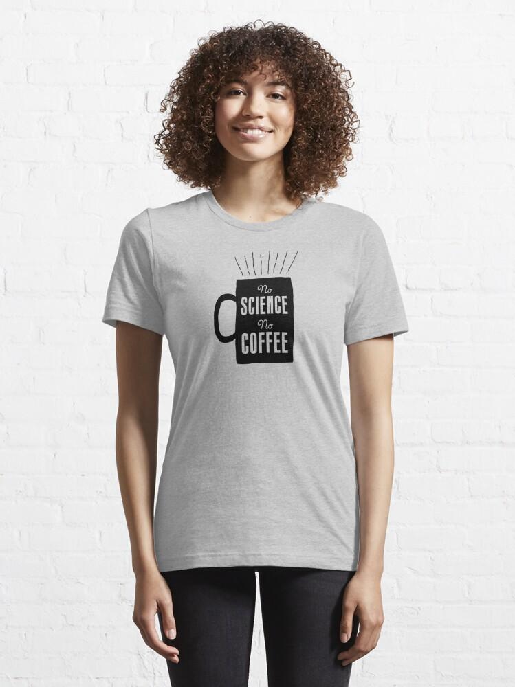 Alternate view of No Science, No Coffee Essential T-Shirt