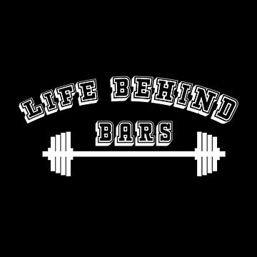 Weightlifting Barbell Funny Design - Life Behind Bars by kudostees