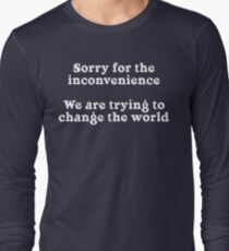 Sorry for the Inconvenience Long Sleeve T-Shirt