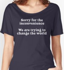 Sorry for the Inconvenience Women's Relaxed Fit T-Shirt