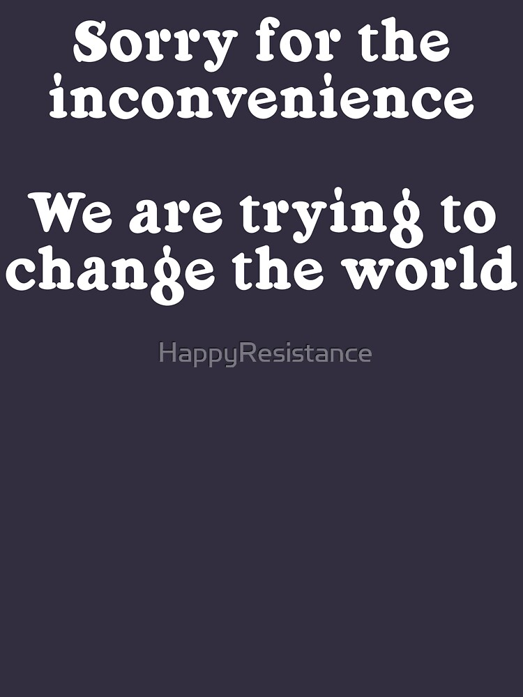 Sorry for the Inconvenience by HappyResistance
