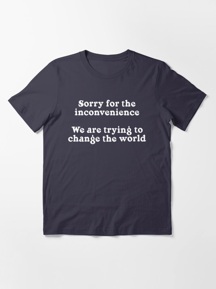 Alternate view of Sorry for the Inconvenience Essential T-Shirt