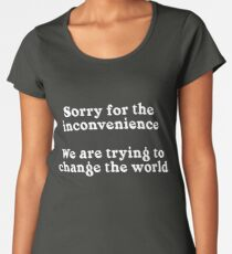 Sorry for the Inconvenience Women's Premium T-Shirt