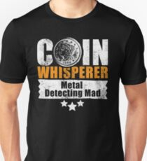 Coin whisperer - fun metal detecting tshirt Unisex T-Shirt