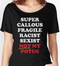 Super Callous Not My POTUS Women's Relaxed Fit T-Shirt