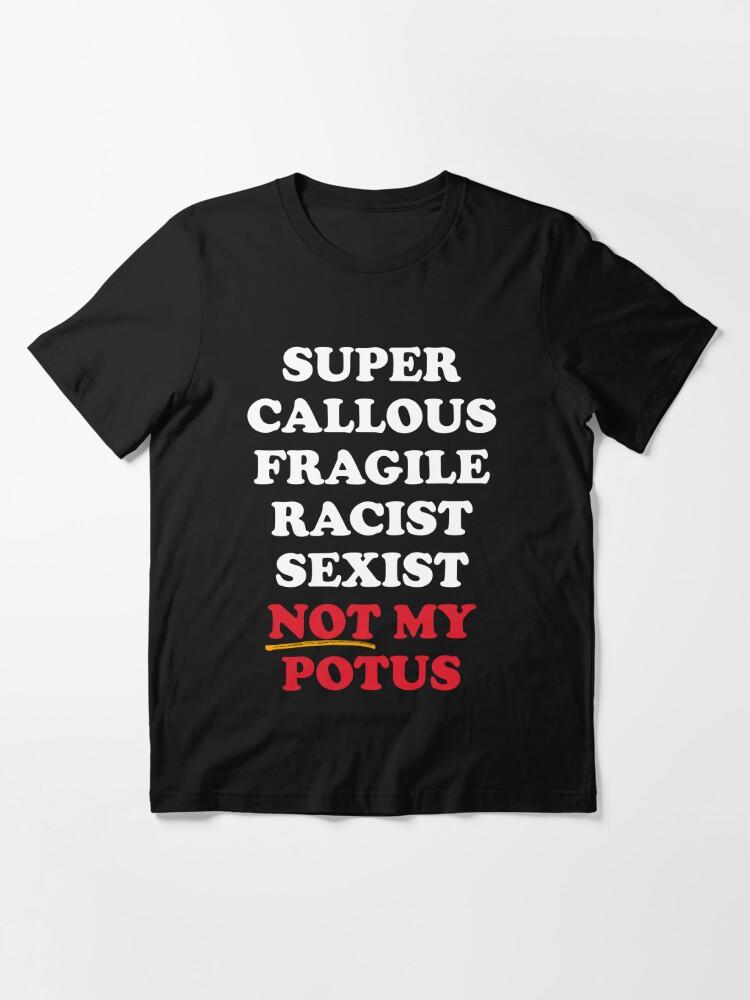 Alternate view of Super Callous Not My POTUS Essential T-Shirt